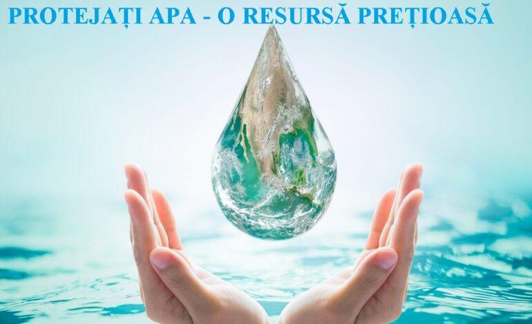 """Ziua mondială a apei – """"Protejați apa – o resursă prețioasă"""""""