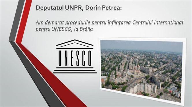 Dorin Petrea: Am demarat procedurile pentru înființarea Centrului Internațional pentru UNESCO la Brăila